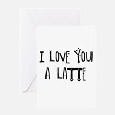 I love you a Latte Greeting Cards
