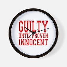 Guilty Until Proven Innocent Wall Clock