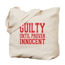 Guilty Until Proven Innocent Tote Bag