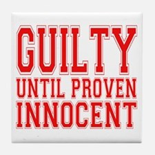 Guilty Until Proven Innocent Tile Coaster