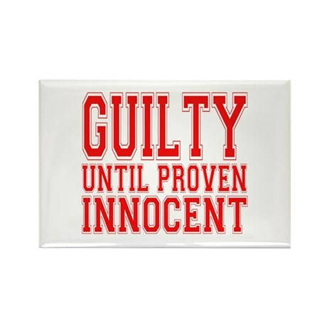 Guilty Until Proven Innocent Rectangle Magnet