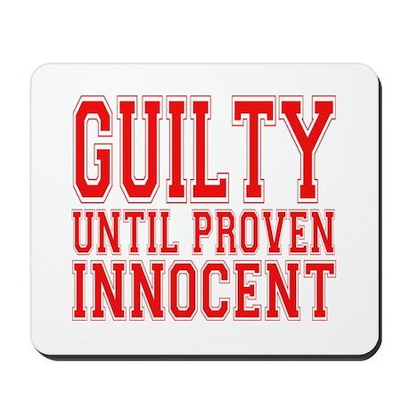 Guilty Until Proven Innocent Mousepad