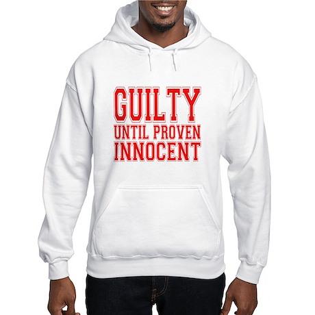 Guilty Until Proven Innocent Hooded Sweatshirt