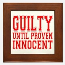 Guilty Until Proven Innocent Framed Tile