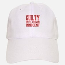 Guilty Until Proven Innocent Baseball Baseball Cap