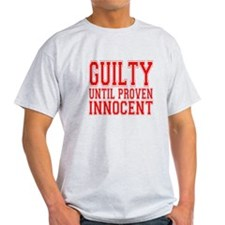 Guilty Until Proven Innocent T-Shirt