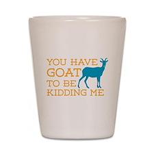 Goat Kidding Me Shot Glass