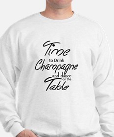 Time To Drink Champagne and dance on th Sweatshirt