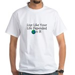Live Like Your Life Depended White T-Shirt