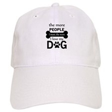 The More People I Meet, The More I Love My Dog Baseball Cap