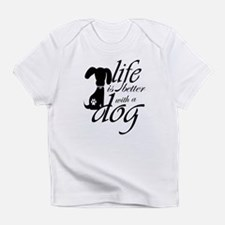 Life is better with a dog Infant T-Shirt