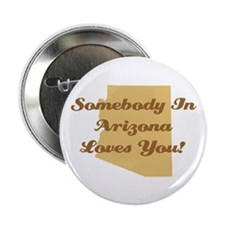 """Somebody In Arizona Loves You 2.25"""" Button"""