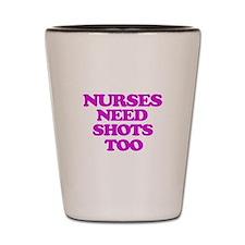 Nurses Need Shots, Too Shot Glass