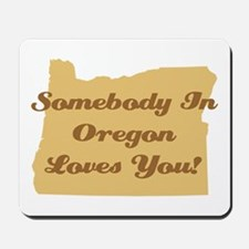 Somebody In Oregon Loves You Mousepad