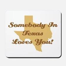 Somebody In Texas Loves You Mousepad