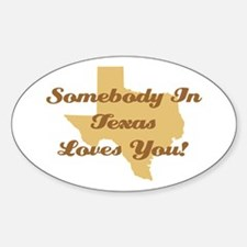 Somebody In Texas Loves You Sticker (Oval)