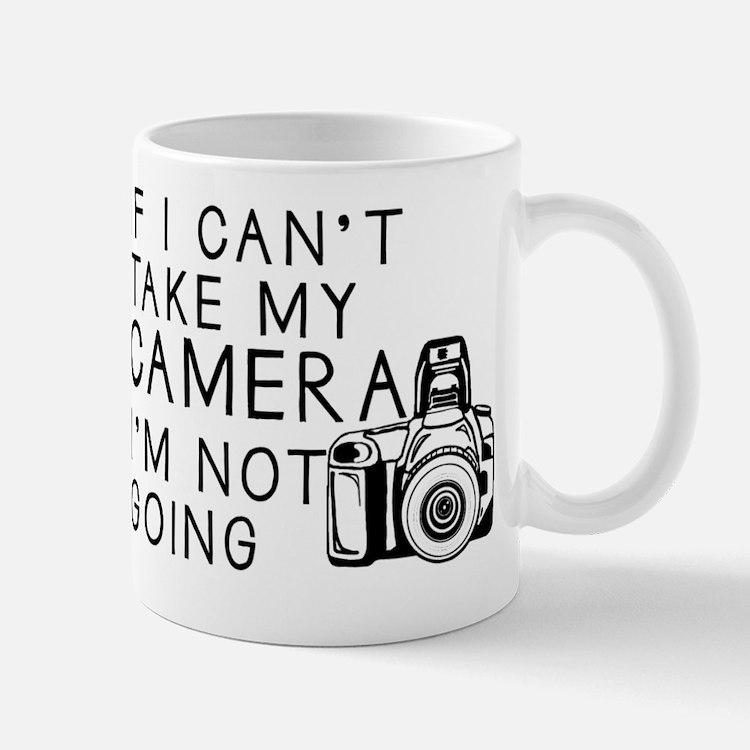If I Can't Take My Camera... Mug