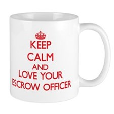 Keep Calm and love your Escrow Officer Mugs