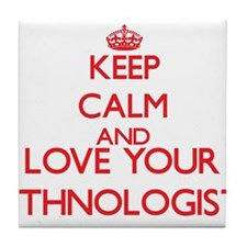 Keep Calm and love your Ethnologist Tile Coaster