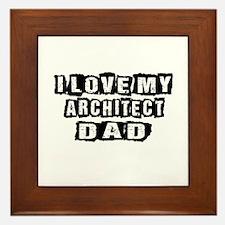 I Love My Architect Dad Framed Tile