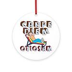 Carpe Diem Otiosam f Ornament (Round)