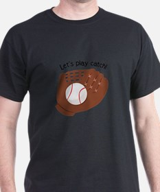 Lets play catch T-Shirt