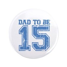 """Dad to Be 2015 3.5"""" Button"""