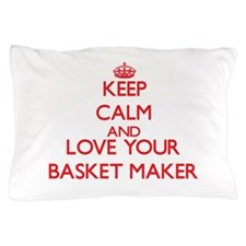 Keep Calm and love your Basket Maker Pillow Case