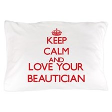 Keep Calm and love your Beautician Pillow Case