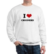 I love Crooners Sweatshirt