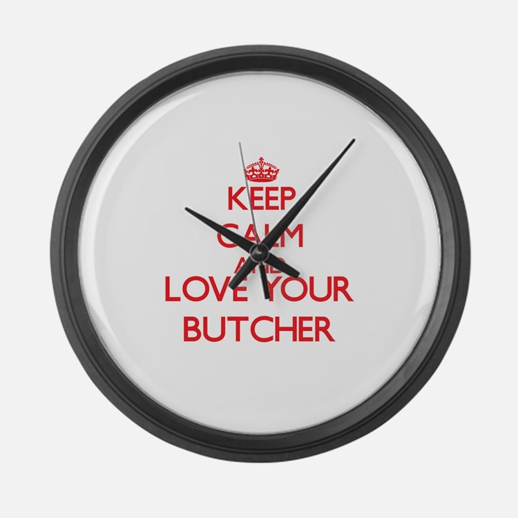 Keep Calm and love your Butcher Large Wall Clock