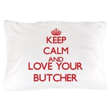 Keep Calm and love your Butcher Pillow Case