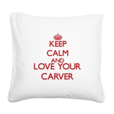 Keep Calm and love your Carve Square Canvas Pillow