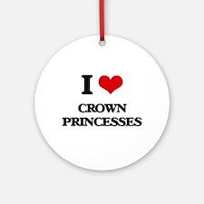 I love Crown Princesses Ornament (Round)