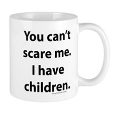 Cute You can't scare me Mug