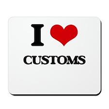 I love Customs Mousepad