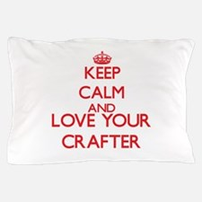 Keep Calm and love your Crafter Pillow Case