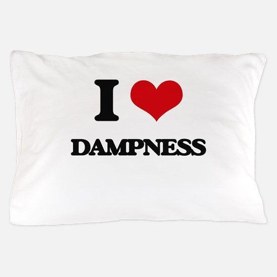 I Love Dampness Pillow Case