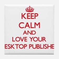 Keep Calm and love your Desktop Publi Tile Coaster