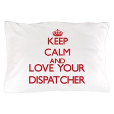 Keep Calm and love your Dispatcher Pillow Case