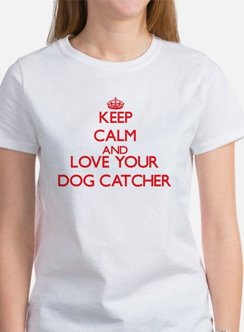 Keep Calm and love your Dog Catcher T-Shirt