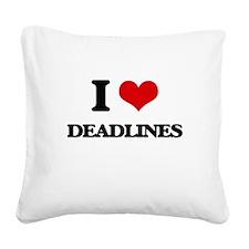 I Love Deadlines Square Canvas Pillow