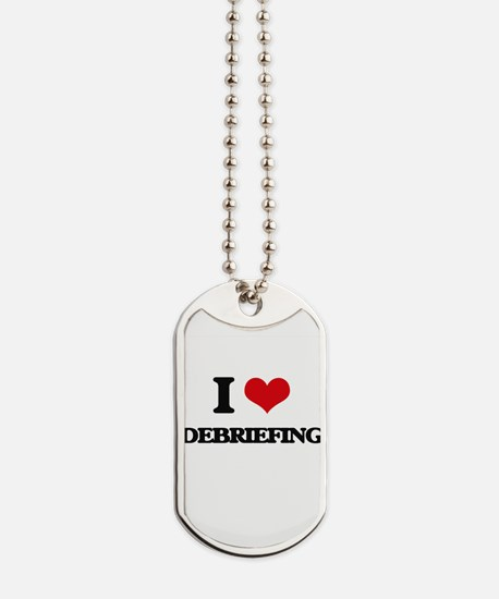 I Love Debriefing Dog Tags