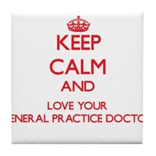 Keep Calm and love your General Pract Tile Coaster