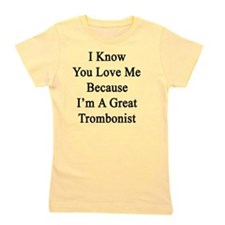 I Know You Love Me Because I'm A Great  Girl's Tee
