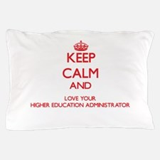 Keep Calm and love your Higher Educati Pillow Case