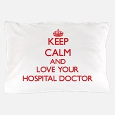 Keep Calm and love your Hospital Docto Pillow Case