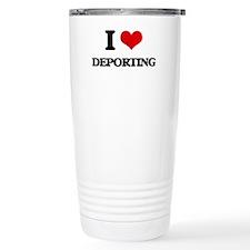 I Love Deporting Travel Mug