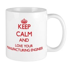 Keep Calm and love your Manufacturing Enginee Mugs