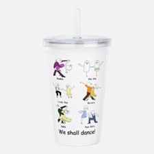 We Shall Dance! Acrylic Double-Wall Tumbler